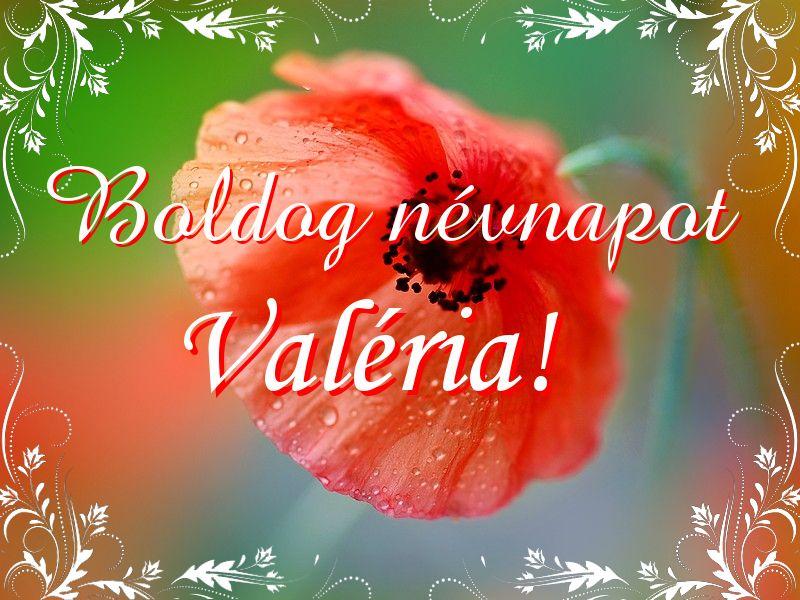 valéria névnapi köszöntő Mikor van Valéria névnap?   A név jelentése eredete és becézése. valéria névnapi köszöntő