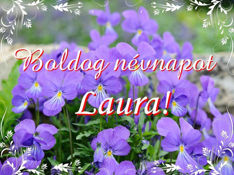 laura névnapi köszöntő Mikor van Laura névnap?   A név jelentése eredete és becézése. laura névnapi köszöntő